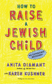 How to Raise a Jewish Child (A Practical Handbook for Family Life) by Anita Diamant, Karen Kushner, 9780805212211