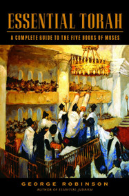 Essential Torah (A Complete Guide to the Five Books of Moses) by George Robinson, 9780805241860
