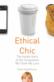 Ethical Chic (The Inside Story of the Companies We Think We Love) by Fran Hawthorne, 9780807000601