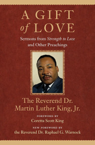 A Gift of Love (Sermons from Strength to Love and Other Preachings) by Dr. Martin Luther King, Jr., Coretta Scott King, The Rev. Dr. Raphael G. Warnock, 9780807000632