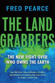 The Land Grabbers (The New Fight over Who Owns the Earth) by Fred Pearce, 9780807003244