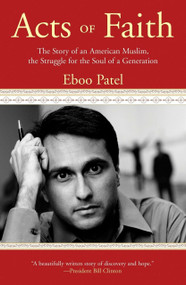 Acts of Faith (The Story of an American Muslim, in the Struggle for the Soul of a Generation) by Eboo Patel, 9780807006221