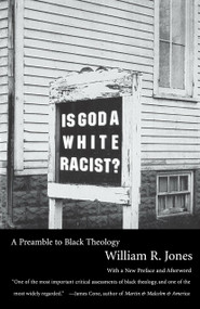 Is God A White Racist? (A Preamble to Black Theology) by William R. Jones, 9780807010334