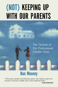 (Not) Keeping Up with Our Parents (The Decline of the Professional Middle Class) by Nan Mooney, 9780807011393