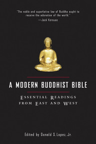 A Modern Buddhist Bible (Essential Readings from East and West) by David S. Lopez, Jr., 9780807012437