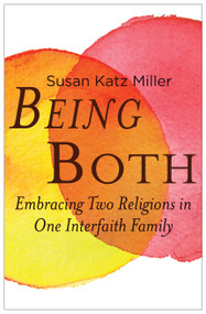 Being Both (Embracing Two Religions in One Interfaith Family) by Susan Katz Miller, 9780807013199