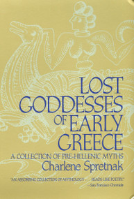 Lost Goddesses of Early Greece (A Collection of Pre-Hellenic Myths) by Charlene Spretnak, 9780807013434