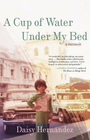 A Cup of Water Under My Bed (A Memoir) by Daisy Hernandez, 9780807014486