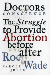 Doctors of Conscience (The Struggle to Provide Abortion Before and After Roe V. Wade) by Carole E. Joffe, 9780807021019