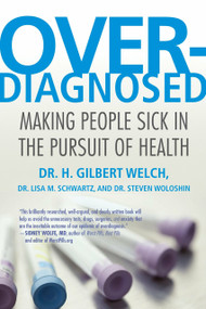 Overdiagnosed (Making People Sick in the Pursuit of Health) by H. Gilbert Welch, Lisa Schwartz, Steve Woloshin, 9780807021996