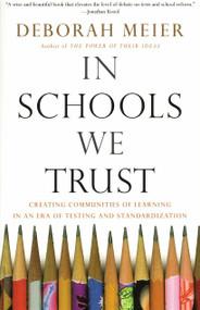 In Schools We Trust (Creating Communities of Learning in an Era of Testing and Standardization) by Deborah Meier, 9780807031513