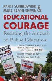 Educational Courage (Resisting the Ambush of Public Education) by Mara Sapon-Shevin, Nancy Schniedewind, 9780807032954