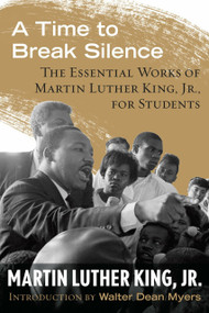 A Time to Break Silence (The Essential Works of Martin Luther King, Jr., for Students) by Dr. Martin Luther King, Jr., Walter Dean Myers, 9780807033050