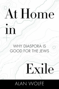 At Home in Exile (Why Diaspora Is Good for the Jews) by Alan Wolfe, 9780807033135
