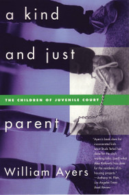 A Kind and Just Parent (The Children of Juvenile Court) by William Ayers, 9780807044032