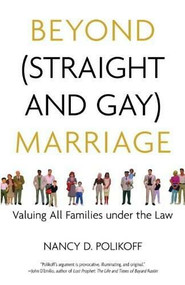 Beyond (Straight and Gay) Marriage (Valuing All Families under the Law) by Nancy D. Polikoff, Michael Bronski, 9780807044339