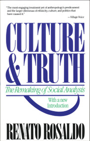 Culture & Truth (The Remaking of Social Analysis) by Renato Rosaldo, 9780807046234