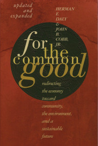 For The Common Good (Redirecting the Economy toward Community, the Environment, and a Sustainable Future) by Herman E. Daly, 9780807047057