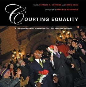 Courting Equality (A Documentary History of America's First Legal Same-Sex Marriages) by Karen Kahn, Patricia A. Gozemba, Marilyn Humphries, 9780807066218
