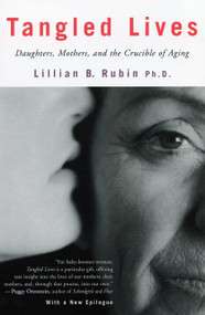 Tangled Lives (Daughters, Mothers and the Crucible of Aging) by Lillian Rubin, 9780807067956