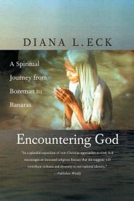 Encountering God (A Spiritual Journey from Bozeman to Banaras) by Diana L. Eck, 9780807073018