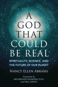 A God That Could Be Real (Spirituality, Science, and the Future of Our Planet) by Nancy Ellen Abrams, Paul Davies, Archbishop Desmond Tutu, 9780807073391