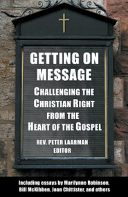 Getting On Message (Challenging the Christian Right from the Heart of the Gospel) by Peter Laarman, 9780807077214