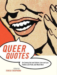 Queer Quotes (On Coming Out and Culture, Love and Lust, Politics and Pride, and Much More) by Teresa Theophano, 9780807079256