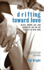 Drifting Toward Love (Black, Brown, Gay, and Coming of Age on the Streets of New York) by Kai Wright, 9780807079690
