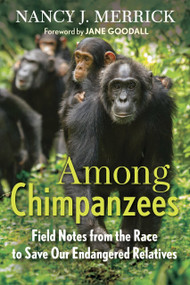 Among Chimpanzees (Field Notes from the Race to Save Our Endangered Relatives) by Nancy J. Merrick, 9780807080740
