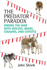 The Predator Paradox (Ending the War with Wolves, Bears, Cougars, and Coyotes) by John Shivik, 9780807080771