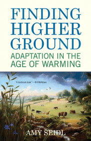 Finding Higher Ground (Adaptation in the Age of Warming) by Amy Seidl, 9780807084991