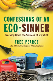 Confessions of an Eco-Sinner (Tracking Down the Sources of My Stuff) by Fred Pearce, 9780807085950