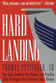 Hard Landing (The Epic Contest for Power and Profits That Plunged the Airlines into Chaos) by Thomas Petzinger, Jr., 9780812928358