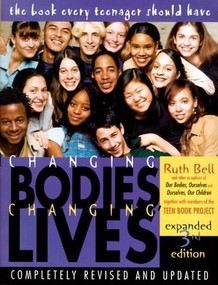 Changing Bodies, Changing Lives: Expanded Third Edition (A Book for Teens on Sex and Relationships) by Ruth Bell, 9780812929904