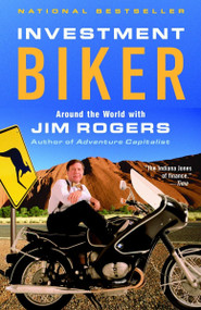 Investment Biker (Around the World with Jim Rogers) by Jim Rogers, 9780812968712