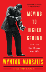 Moving to Higher Ground (How Jazz Can Change Your Life) by Wynton Marsalis, Geoffrey Ward, 9780812969085