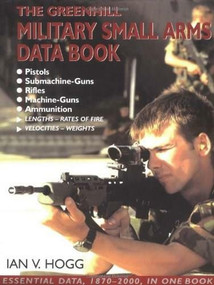 Greenhill Military Small Arms Databook by Ian Hogg, 9781853673603
