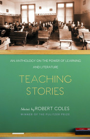 Teaching Stories (An Anthology on the Power of Learning and Literature) by Robert Coles, Trevor B. Hall, Ernest Patterson, Michael Coles, Leo Tolstoy, 9780812971699