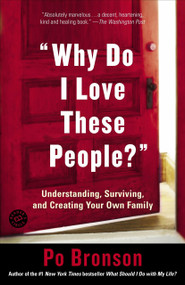 """Why Do I Love These People?"" (Understanding, Surviving, and Creating Your Own Family) by Po Bronson, 9780812972429"