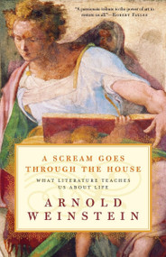 A Scream Goes Through the House (What Literature Teaches Us About Life) by Arnold Weinstein, 9780812972436