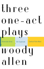 Three One-Act Plays (Riverside Drive  Old Saybrook  Central Park West) by Woody Allen, 9780812972443