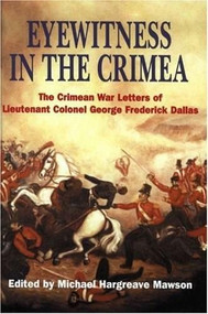 Eyewitness In The Crimea (The Crimean War Letters of Lt.Col.George Frederick Dallas, 1854-1856) by Frederick Dallas George, Michael Hargreave Mawson, 9781853674501