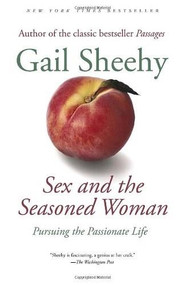 Sex and the Seasoned Woman (Pursuing the Passionate Life) by Gail Sheehy, 9780812972740