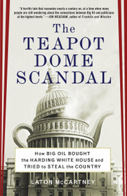 The Teapot Dome Scandal (How Big Oil Bought the Harding White House and Tried to Steal the Country) by Laton McCartney, 9780812973372