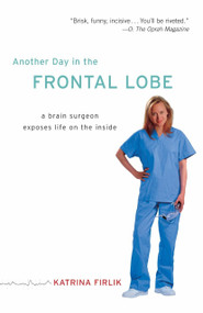 Another Day in the Frontal Lobe (A Brain Surgeon Exposes Life on the Inside) by Katrina Firlik, 9780812973402