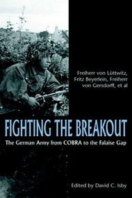 Fighting the Breakout (The German Army in Normandy from COBRA to the Falaise Gap) by Freiherr Von Luttwitz, 9781853675843