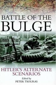 Battle of the Bulge (Hitler's Alternate Scenarios) by Peter Tsouras, 9781853676079