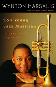 To a Young Jazz Musician (Letters from the Road) by Wynton Marsalis, Selwyn Seyfu Hinds, 9780812974201