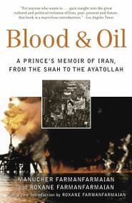 Blood & Oil (A Prince's Memoir of Iran, from the Shah to the Ayatollah) by Manucher Farmanfarmaian, Roxane Farmanfarmaian, 9780812975086